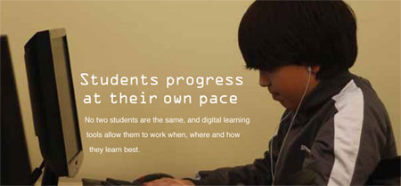 Students progress at their own pace. No two students are the same, and digital learning tools allow them to work when, where and how they learn best. - click to enlarge